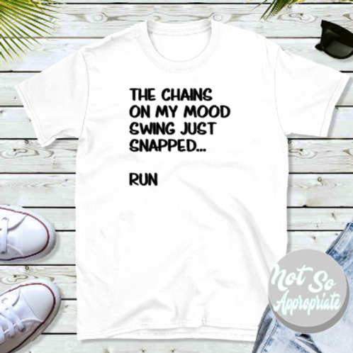 The Chains on my Mood Swing Snapped Run Shirt