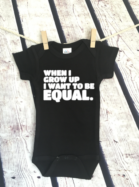 When I grow up I want to be equal baby bodysuit and toddler shirt