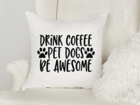 Drink Coffee, Pet Dogs, Be Awesome Pillow