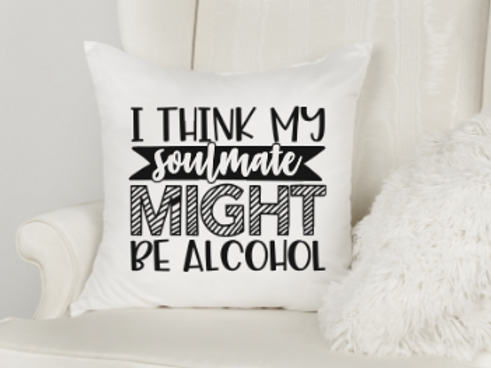 My Soulmate Might Be Alcohol Pillow