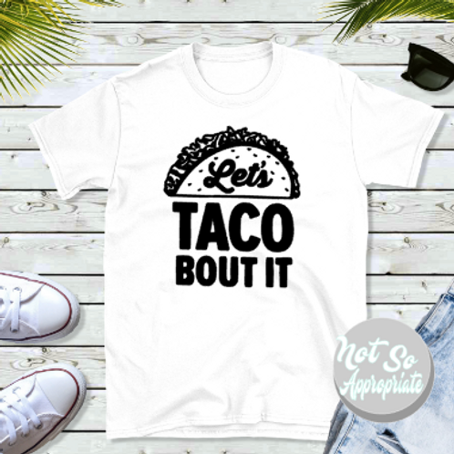 Let's Taco About it Shirt