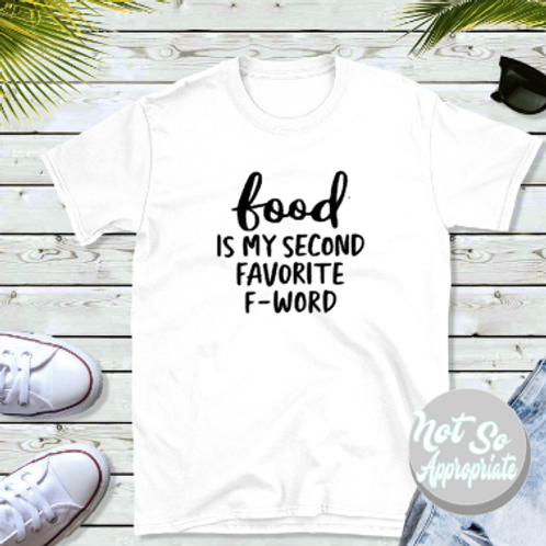 Food is my Second Favorite F Word  Shirt