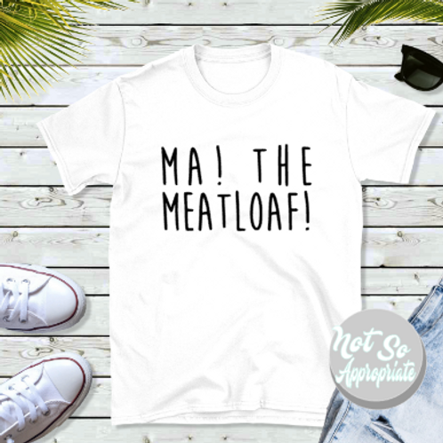 Ma! The Meatloaf!  Shirt