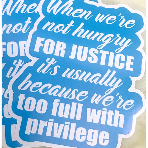 When We're Not Hungry For Justice Sticker