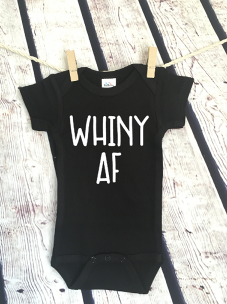Whiny AF baby bodysuit and toddler shirt