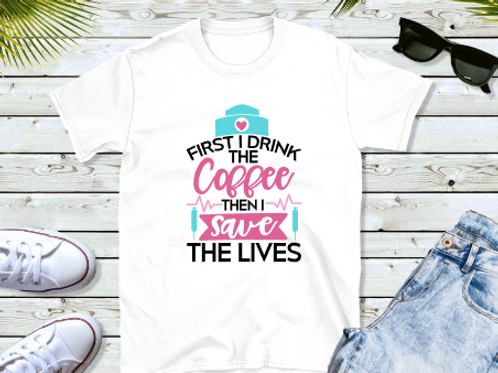 First I drink the coffee then I save the lives Shirt