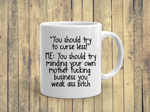 You should try and curse less mug