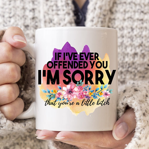 offended you sorry little bitch mug