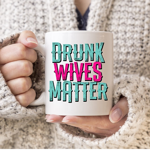 Drunk Wives Matter Mug