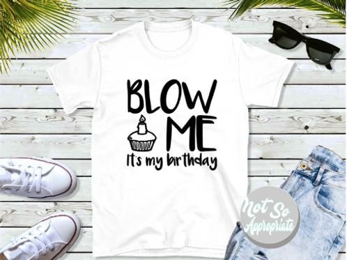 Blow me it's my birthday Shirt