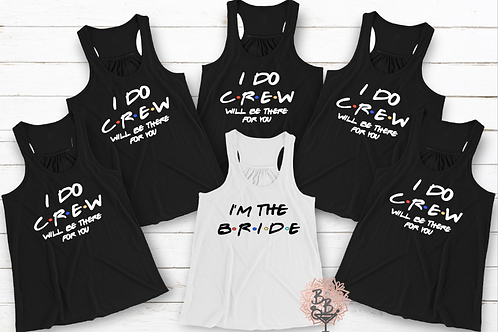 I Do Crew Will Be There For You Shirt or Tank