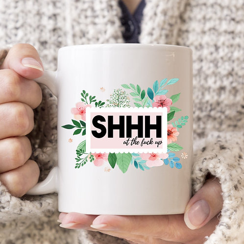 shhhut the fuck up mug