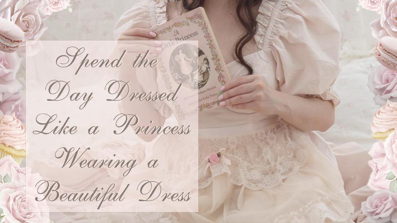 SPEND THE DAY FEELING LIKE A PRINCESS, WEARING A BEAUTIFUL DRESS..