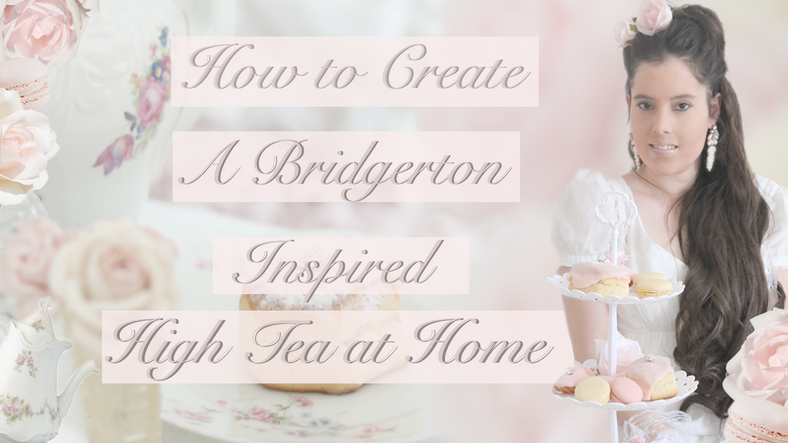 BRIDGERTON INSPIRED HIGH TEA AT HOME