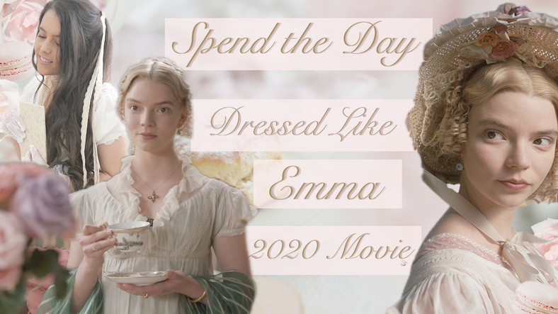 SPEND THE DAY DRESSED LIKE EMMA (2020 MOVIE)