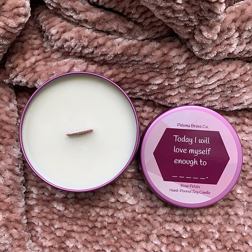 Today I Will Love Myself Enough to... | Rose Petal Soy Candle