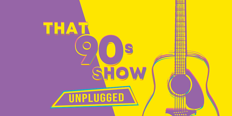 That 90's Show Unplugged