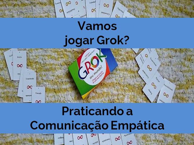 #dica 4 Comunicação Não Violenta, Empática - a arte de jogar Grok