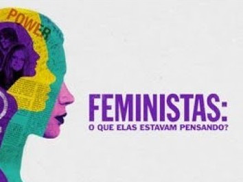 Feministas: o que elas pensavam