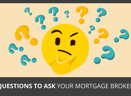 Questions to ask your mortgage broker...….