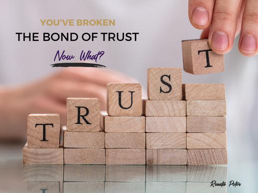 You've broken the bonds of trust, now what?