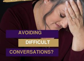 Avoiding Difficult Conversations?