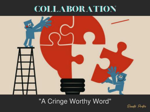 """Collaboration""- A cringe worthy word"