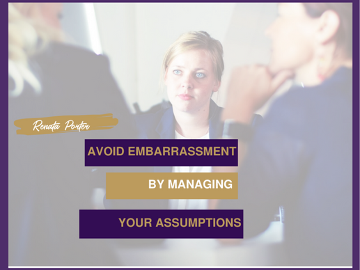 Avoid embarrassment by managing assumptions.