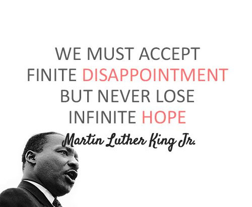 """""""We will be able to hew out of the mountain of despair a stone of hope""""  Martin Luther King Jr."""