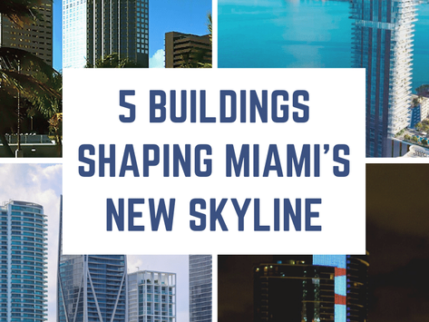 5 Buildings Shaping Miami's New Skyline