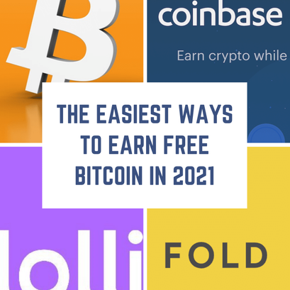 The Easiest Ways to Earn Free Bitcoin in 2021