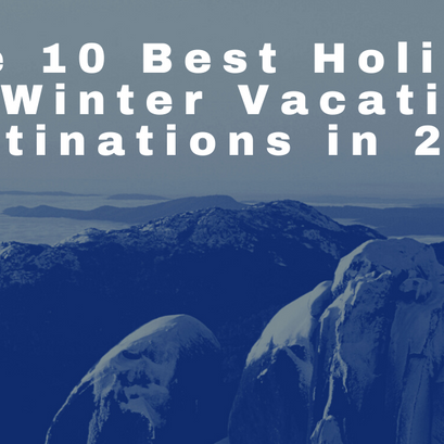 10 Best Holiday & Winter Vacation Destinations in 2020