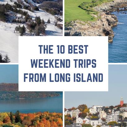 10 Best Weekend Trips from Long Island by Car