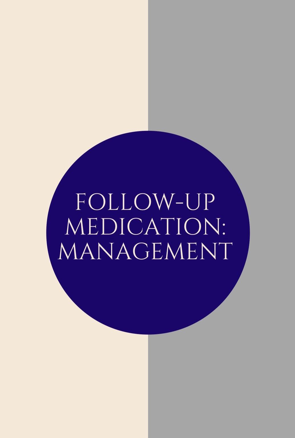 Follow-Up Medication: Management