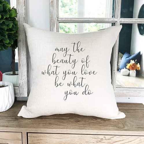 My the beauty of what you love pillow cover