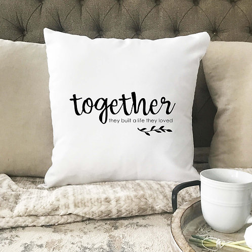 Together they built a life they loved Pillow