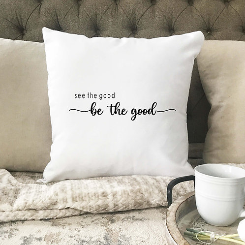 See the good, be the good pillow cover