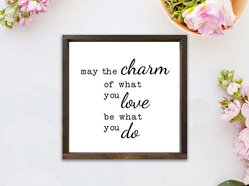 May The Charm Of What You Love Be What You Do