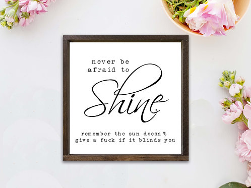 Never Be Afraid to Shine