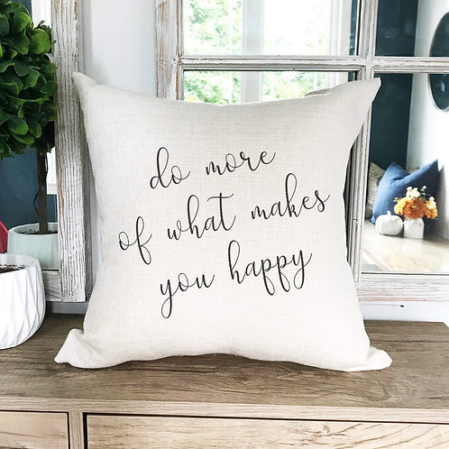 Do more of what makes you happy Pillow Cover