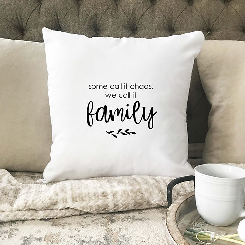 Some call it chaos, we call it family Pillow cover