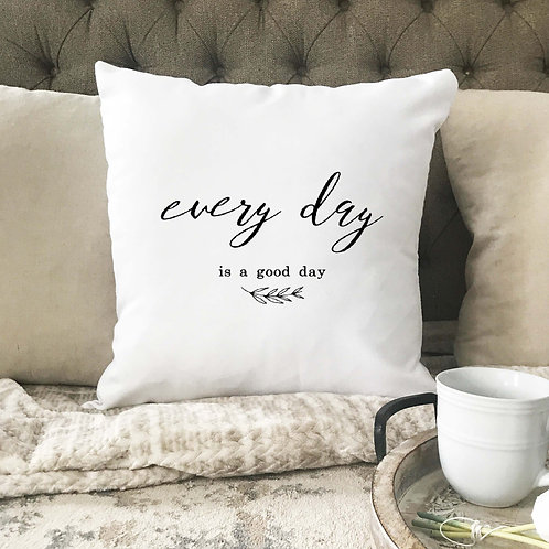 Every day is a good day pillow