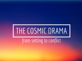 The Cosmic Drama: From Setting to Conflict