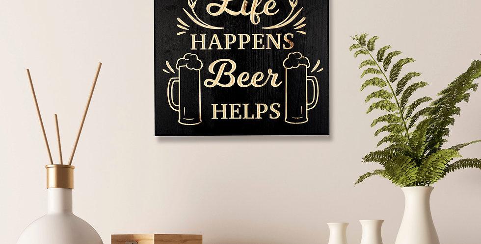 Life happens, beer helps
