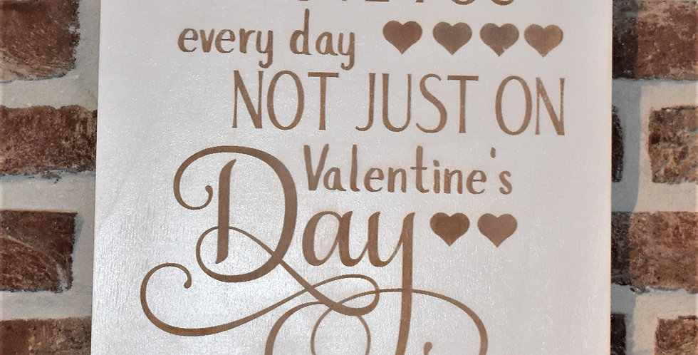 I love you every day, not just on valentine's day 29x29cm