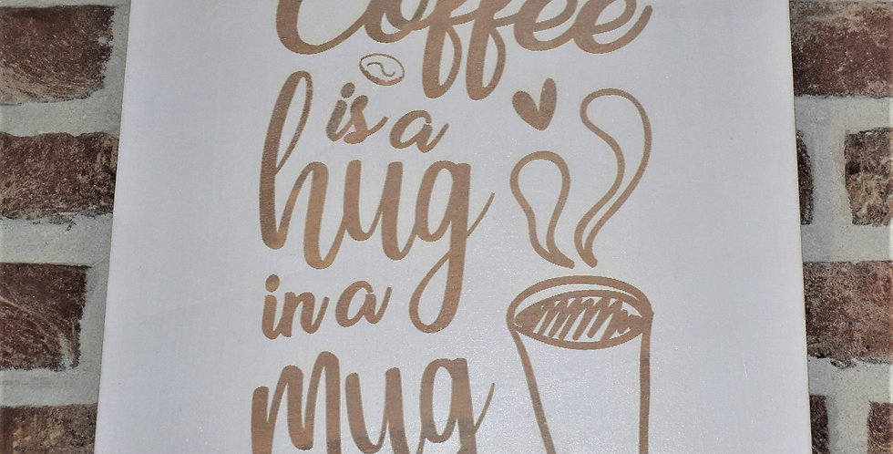 Coffee is a hug in a cup 29x29cm