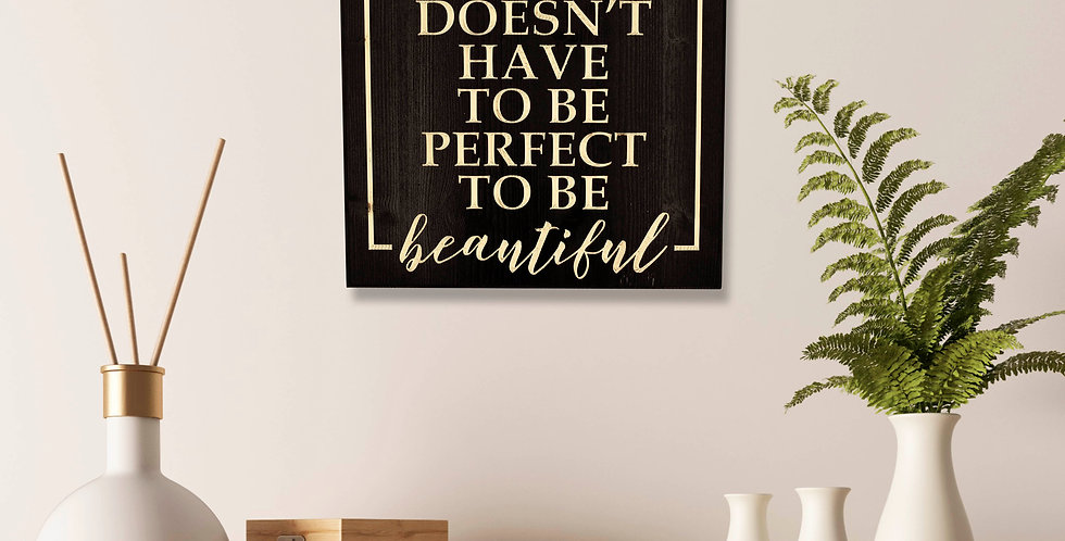 Life doesn't have to be perfect to be beautiful