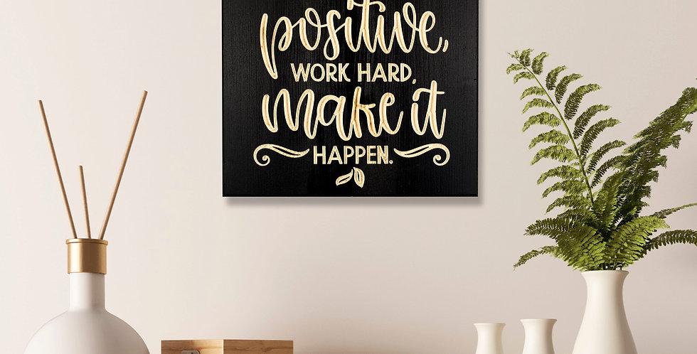 Stay positive, work hard, make it happen