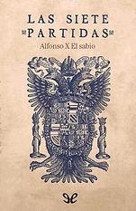 Alfonso X El Sabio. - Las Siete Partidas