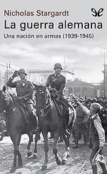 Stargardt, Nicholas. - La guerra alemana